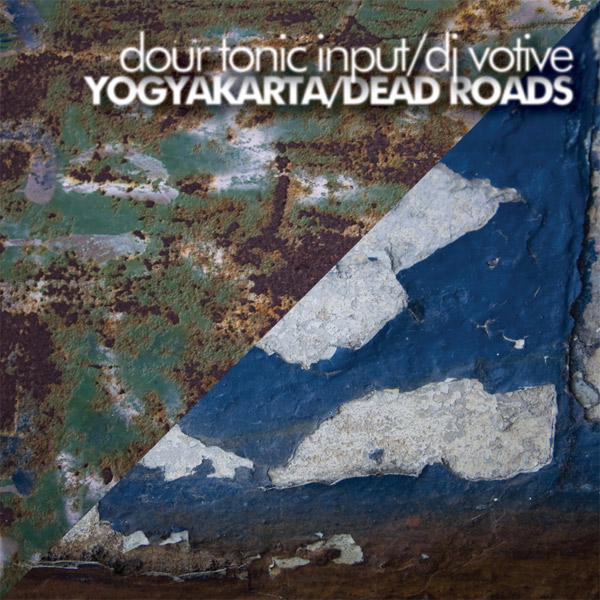 Dour Tonic Input / DJ Votive - Yagyakarta / Dead Roads - artwork